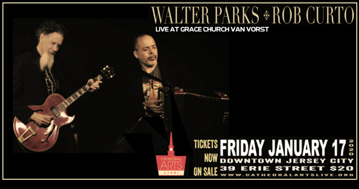 Cathedral Arts Live: Walter Parks & Rob Curto